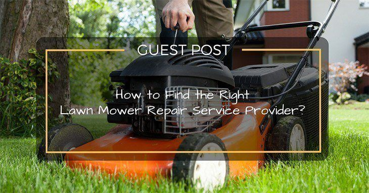 How to Find the Right Lawn Mower Repair Service Provider