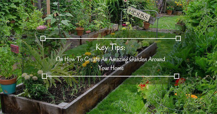 Key-Tips-On-How-To-Create-An-Amazing-Garden-Around-Your-Home